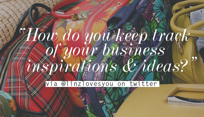 How do you keep track of your business inspiration and ideas?