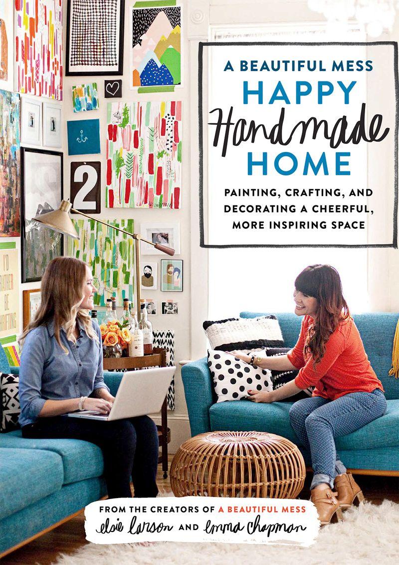 A Beautiful Mess Happy Handmade Home