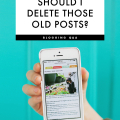 Blogging Q&A: Should I delete those old posts? - August 30, 2016