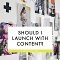 Blog Q&A: Should I launch with content?  - September 30, 2016